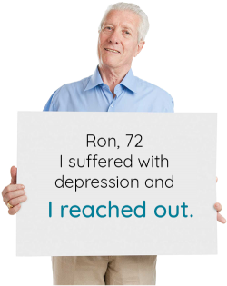 Ron, 72 I suffered with depression and I reached out